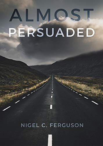 Almost Persuaded by Nigel C. Ferguson