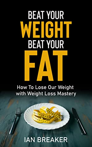 Beat Your Weight, Beat Your Fat by Ian Breaker