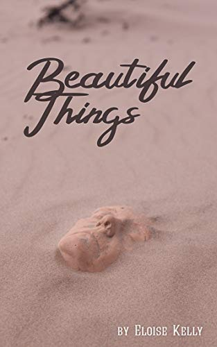Beautiful Things by Eloise Kelly