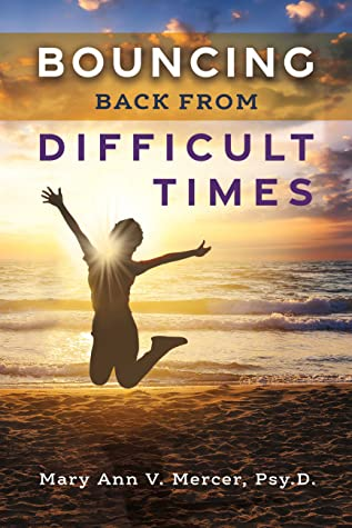 Bouncing Back From Difficult Times from Mary Ann V. Mercer