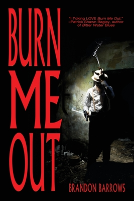 Burn Me Out by Brandon Barrows