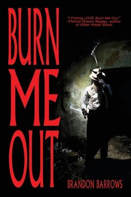 Burn Me Out by Brandon Barrows