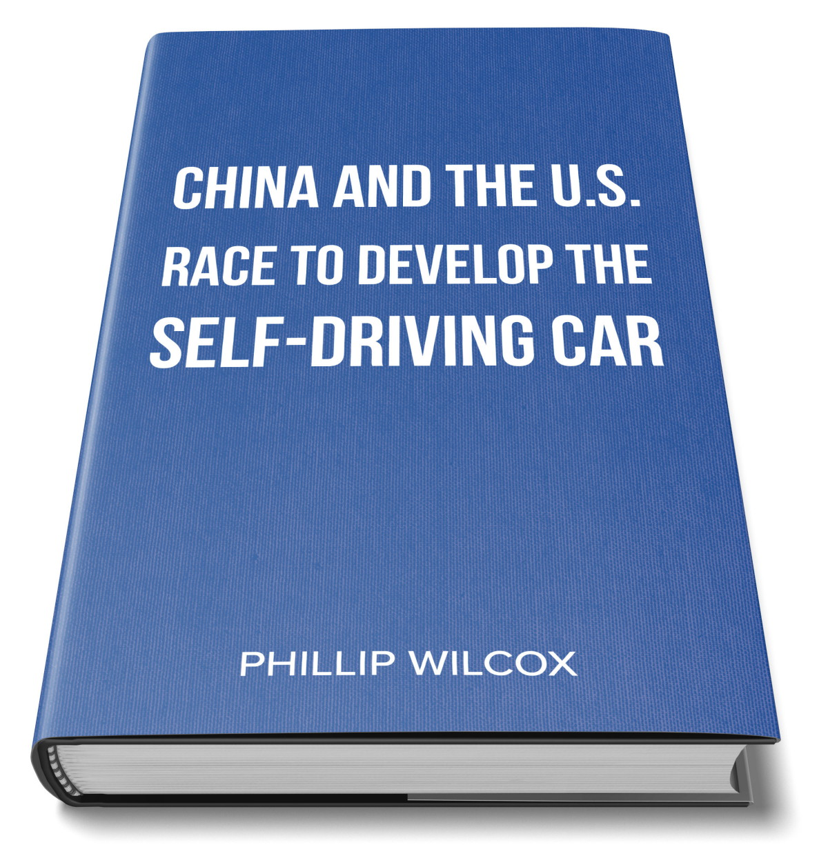 China and the U.S. Race to Develop the Self-Driving Car by Phillip Wilcox