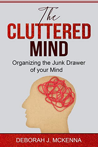 The Cluttered Mind by Deborah J. McKenna