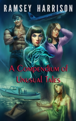 A Compendium of Unusual Tales by Ramsey Harrison