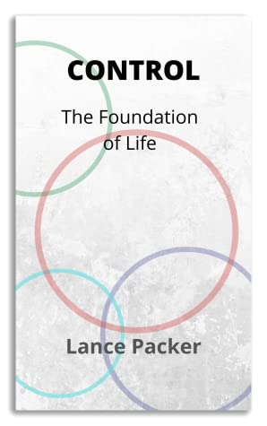 Control: The Foundation of Life by Lance Packer