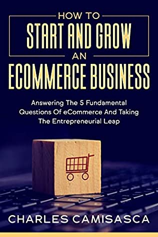 How to Start and Grown an eCommerce Business by Charles Camisasca
