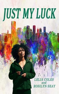 Just My Luck by Lelia Coles and Rosilyn Seays