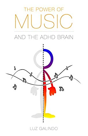 The Power of Music and the ADHD Brain by Luz Galindo