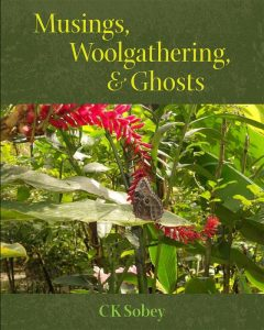 Musings, Woolgathering and Ghosts by C.K. Sobey