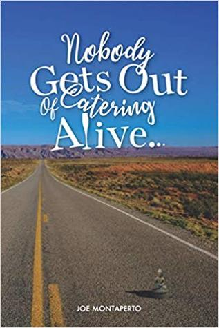Nobody Gets Out of Catering Alive by Joe Montaperto