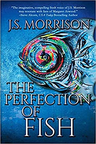 The Perfection of Fish by J.S. Morrison