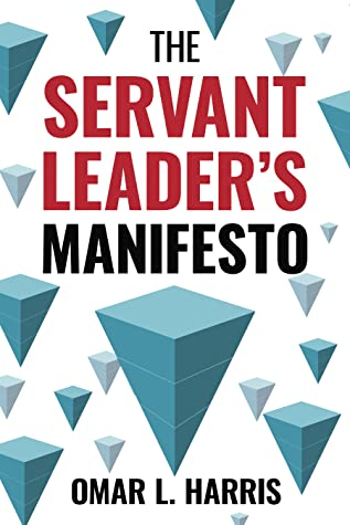 Servant Leader's Manifesto by Omar L. Harris