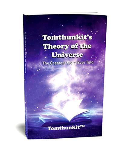 Tomthunkit's Theory of the Universe