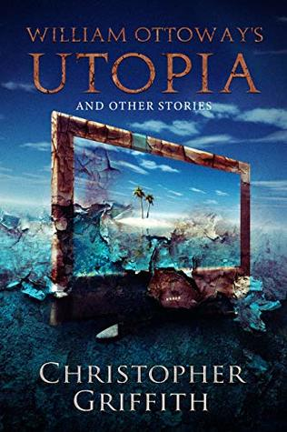 William Ottoway's Utopia by Christopher Griffith